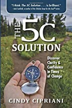 The 5C Solution: Discover Clarity & Confidence in Times of Change