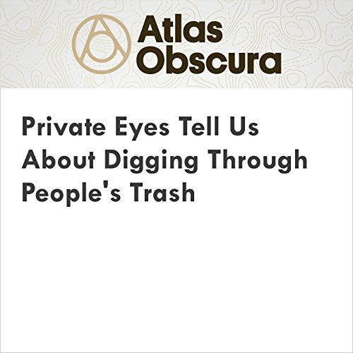 Private Eyes Tell Us About Digging Through People's Trash cover art