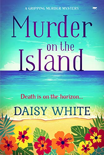 Murder on the Island: a gripping murder mystery by [Daisy White]