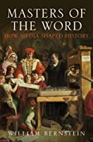 Masters of the Word: How Media Shaped History by William L. Bernstein(2013-04-28)