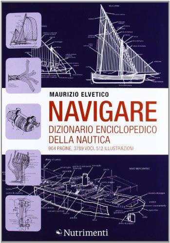 Navigare. Dizionario enciclopedico della nautica