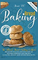 Baking Bread For Beginners: The Ultimate Bread Making Cookbook. Bake Instant, Delicious Loafs Easily Every Day Including Sourdough, Low-Carb, Keto, Gluten-Free, And Many More Different Bread Recipes