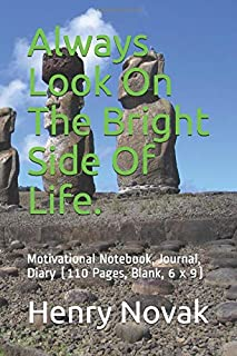 Always Look On The Bright Side Of Life.: Motivational Notebook, Journal, Diary (110 Pages, Blank, 6 x 9)