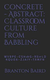 Concrete - Abstract: Classroom Culture from Babbling: W V B P E - C S H Ch G - R LL RR L D - K Q U O X - Z J A I Y - T Ñ M...