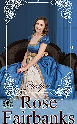 Pledged: A Pride and Prejudice Variation (Loving Elizabeth Book 1) by [Rose Fairbanks]