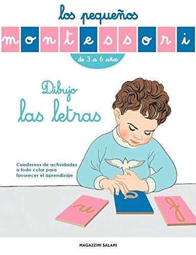 Dibujo las Letras, Los Pequeños Montessori: Cuadernos de actividades a todo color para favorecer el apre (LIBROS MAGAZZINI SALANI)