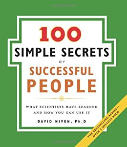 The 100 Simple Secrets of Successful People: What Scientists Have Learned and How You Can Use It by [David Niven]