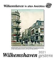 Wilhelmshaven gestern 2021: Staedtekalender