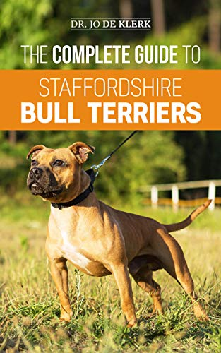 The Complete Guide to Staffordshire Bull Terriers: Finding, Training, Feeding, Caring for, and Loving your new Staffie. (English Edition)
