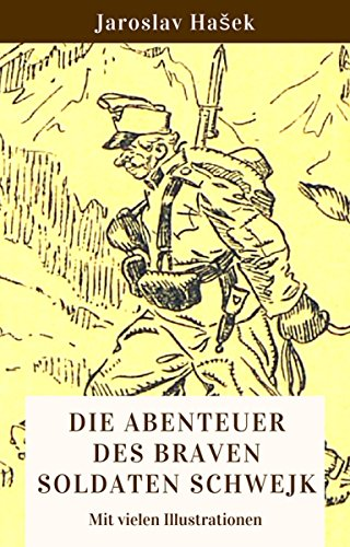 Die Abenteuer des braven Soldaten Schwejk: Vollständige deutsche Ausgabe mit vielen Illustrationen