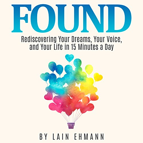 Found     Rediscovering Your Dreams, Your Voice, and Your Life in 15 Minutes a Day              By:                                                                                                                                 Lain Ehmann                               Narrated by:                                                                                                                                 Joni Abbott                      Length: 1 hr and 18 mins     4 ratings     Overall 4.0