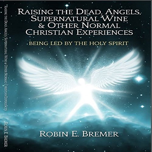 Raising the Dead, Angels, Supernatural Wine, & Other Normal Christian Experiences cover art