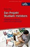 Das Projekt Studium meistern: Erfolgreich studieren ohne sich zu verzetteln