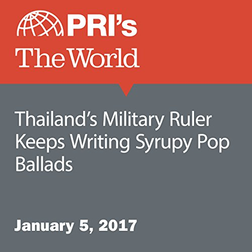Thailand's Military Ruler Keeps Writing Syrupy Pop Ballads audiobook cover art