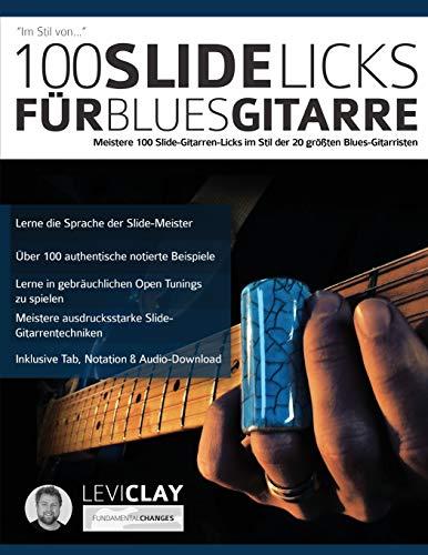 100 Slide-Licks für Blues-Gitarre: Meistere 100 Slide-Gitarren-Licks im Stil der 20 größten Blues-Gitarristen