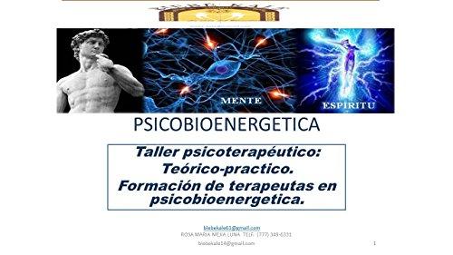 psicobioenergetica: terapia psicoanalítica grupal de auto ayuda (Spanish Edition)