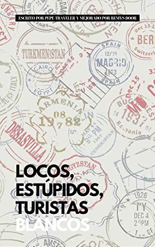 Portada del libro Locos, estúpidos, turistas blancos de Pepe Traveler