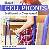Should Cell Phones Be Allowed in Classrooms? (Points of View)