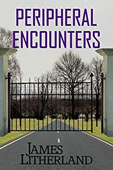 Peripheral Encounters (Slowpocalypse Book 4) by [James Litherland]