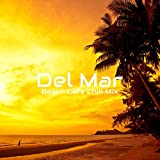 Del Mar Beach Cafe Chill Mix: 2019 Chillout Music Compilation, Vacation Soft Melodies, Sensual Relaxing Beats, Top Holiday Songs for Good Mood