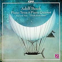 Adolf Busch: Piano Trios & Piano Quartet by Ravinia Trio