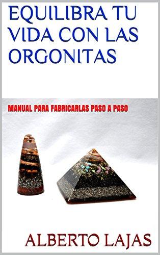 EQUILIBRA TU VIDA CON EL PODER DE LAS ORGONITAS: MANUAL PARA APRENDER
