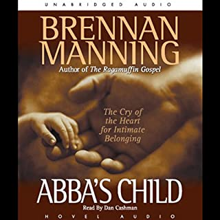Abba's Child     The Cry of the Heart for Intimate Belonging              Written by:                                                                                                                                 Brennan Manning                               Narrated by:                                                                                                                                 Dan Cashman                      Length: 6 hrs and 3 mins     3 ratings     Overall 4.7