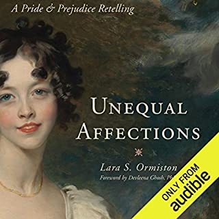 Unequal Affections     A Pride and Prejudice Retelling              By:                                                                                                                                 Lara S. Ormiston,                                                                                        Devleena Gosh PhD (Foreward)                               Narrated by:                                                                                                                                 Carmela Corbett                      Length: 13 hrs and 18 mins     31 ratings     Overall 4.4