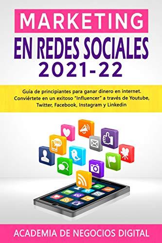MARKETING EN REDES SOCIALES 2021 – 22: Guía de principiantes para ganar...