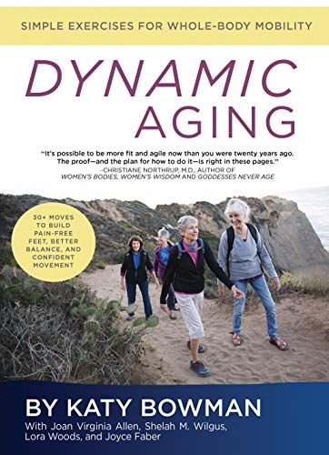 Compare Textbook Prices for Dynamic Aging: Simple Exercises for Whole Body Mobility 1 Edition ISBN 9781943370115 by Bowman, Katy,Allen, Joan Virginia,Wilgus, Shelah M.,Woods, Lora,Faber, Joyce