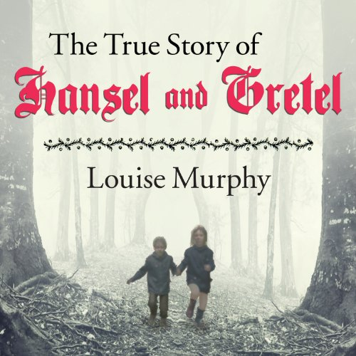 The True Story of Hansel and Gretel audiobook cover art