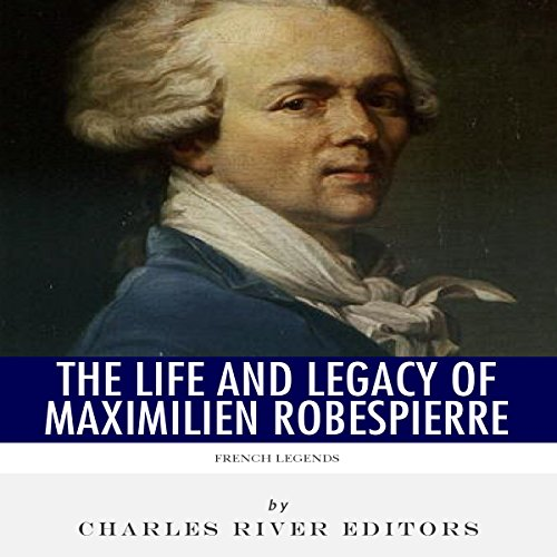 French Legends: The Life and Legacy of Maximilien Robespierre audiobook cover art