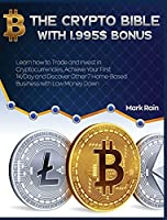 The Crypto Bible with 1.995$ Bonus: Learn how to Trade and Invest in Cryptocurrencies, Achieve Your First 1K/Day and Discover Other 7 Home-Based Business with Low Money Down