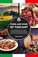 FOOD AND WINE OF TUSCANY Made Simple, at Home The complete guide to essential Tuscan cooking and wine tradition, discovering the best traditional recipes and wines as Chianti, and much more