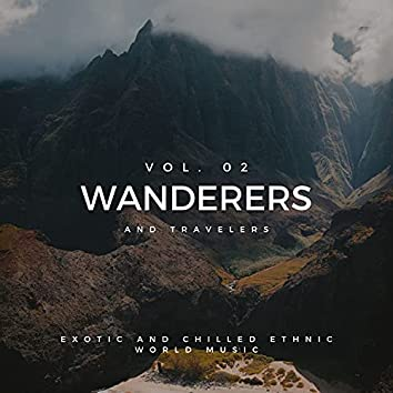 Wanderers And Travelers - Exotic And Chilled Ethnic World Music, Vol. 02