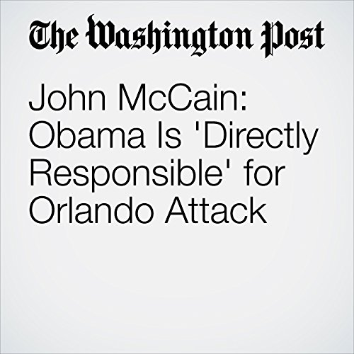 John McCain: Obama Is 'Directly Responsible' for Orlando Attack audiobook cover art