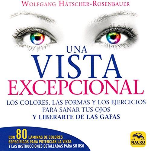 Una Vista Excepcional. Los colores, las formas y los ejercicios para sanar tus ojos y liberarte de las gafas: 19 x 19 (Biblioteca del Bienestar)
