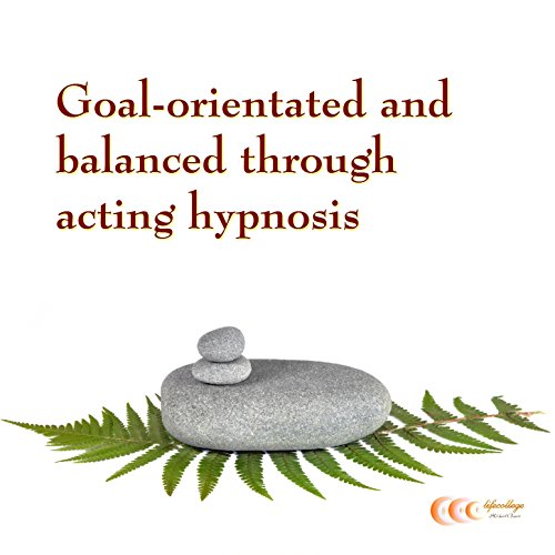 Goal-orientated and balanced through acting hypnosis Titelbild