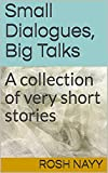 Small Dialogues, Big Talks: A collection of very short stories