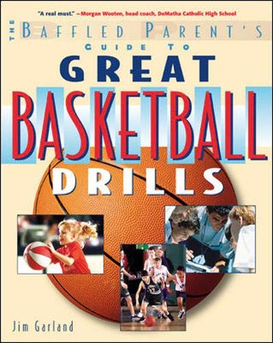The Baffled Parent's Guide to Great Basketball Drills: A Baffled Parent's Guide (Baffled Parent's Guide to Series)