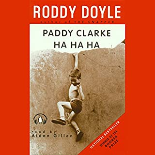 Paddy Clarke Ha-Ha-Ha                   By:                                                                                                                                 Roddy Doyle                               Narrated by:                                                                                                                                 Aiden Gillen                      Length: 2 hrs and 50 mins     44 ratings     Overall 4.0
