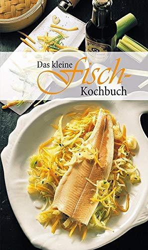 Das kleine Fischkochbuch: Die beliebtesten Fischrezepte. Einfach bis raffiniert (KOMPASS-Kochbücher, Band 1730)