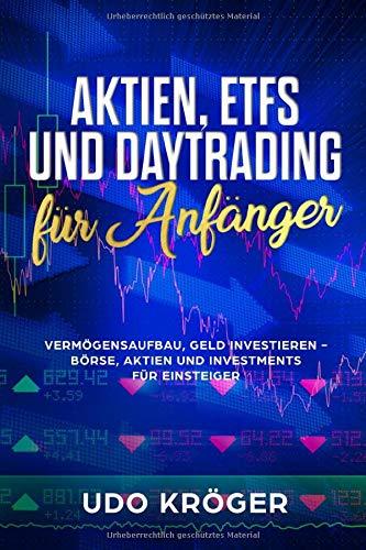 Aktien, ETFS und Daytrading für Anfänger Vermögensaufbau, Geld investieren - Börse, Aktien und Investments für Einsteiger
