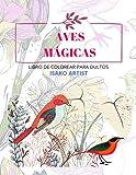 AVES MÁGICAS: Libro de colorear para adultos Cuaderno para relajarse y disfrutar pintando las bonitas aves