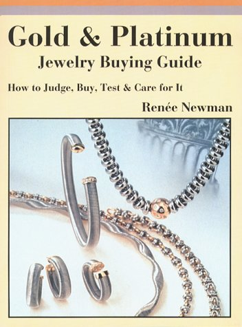 Gold & Platinum Jewelry Buying Guide: How to Judge, Buy, Test & Care for It: How to Judge, Buy, Test and Care for It