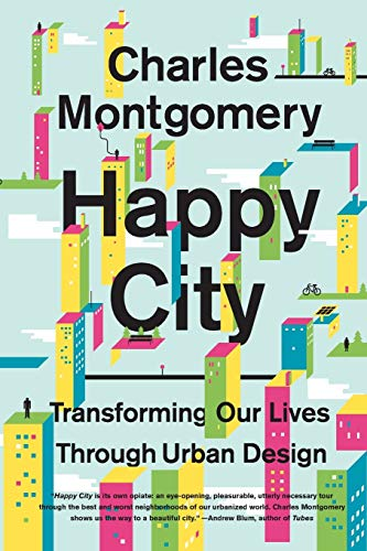 Compare Textbook Prices for Happy City: Transforming Our Lives Through Urban Design Reprint Edition ISBN 9780374534882 by Montgomery, Charles