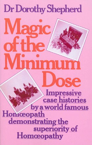 Magic Of The Minimum Dose: Impressive case histories by a world famous Homoeopath demonstrating the superiority of Homoeopathy (English Edition)