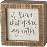 Primitives by Kathy 38496 Hand-Lettered Inset Box Sign, 4 x 4-Inches, I Love That You're My Sister