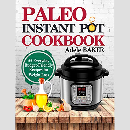 Paleo Instant Pot Cookbook: 55 Everyday Budget-Friendly Recipes for Weight Loss  By  cover art