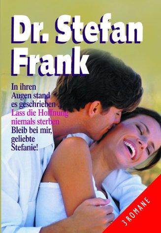 Dr. Stefan Frank: In ihren Augen stand es geschrieben /Lass die Hoffnung niemals sterben /Bleib bei mir, geliebte Stefanie!
